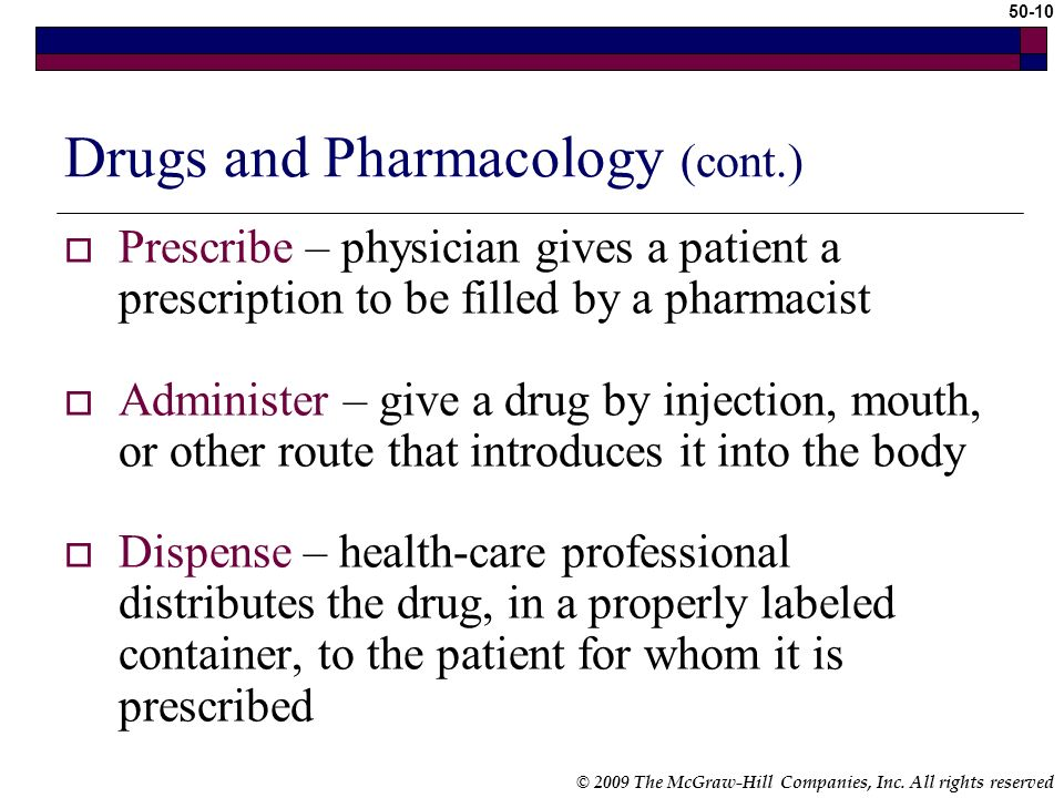 © 2009 The McGraw-Hill Companies, Inc. All rights reserved 50-9 Drugs and Pharmacology (cont.) Pharmacokinetics – study of what the body does to drugs