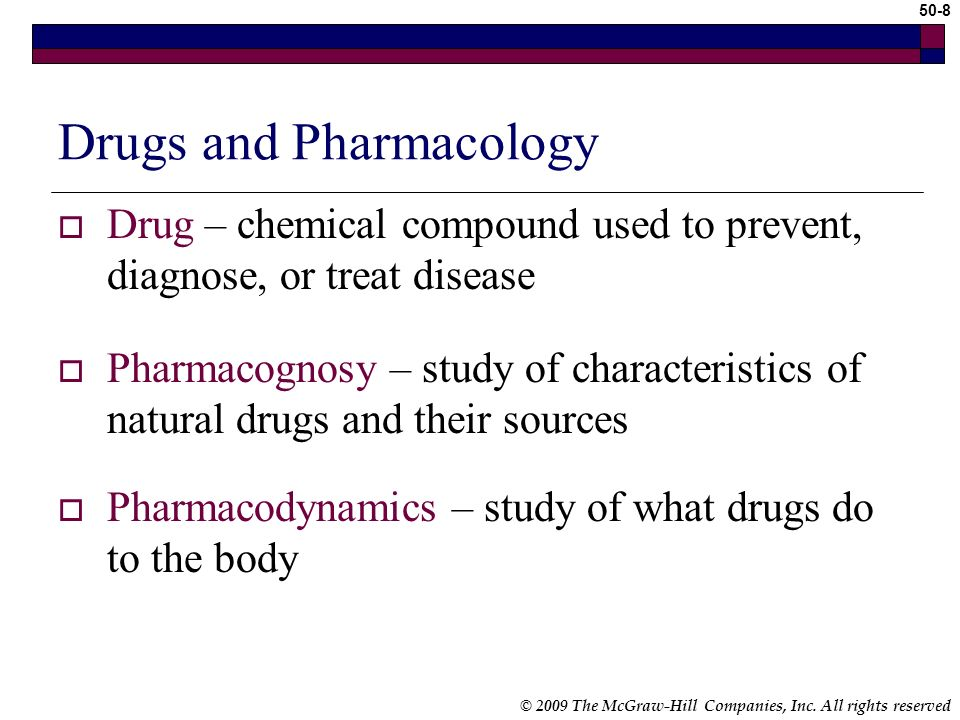 © 2009 The McGraw-Hill Companies, Inc. All rights reserved 50-7 Medical Assistants Role in Pharmacology (cont.) Administration of drugs Check state re