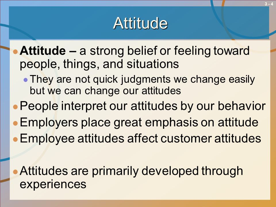 3 - 5Management Attitudes Theory X and Theory Y Theory X – the attitude that employees dislike work and must be closely supervised to get them to do their work Theory Y – the attitude that employees like to work and do not need to be closely supervised to get them to do their work Pygmalion Effect Supervisors attitudes and expectations of employees and how they treat them largely determine their performance