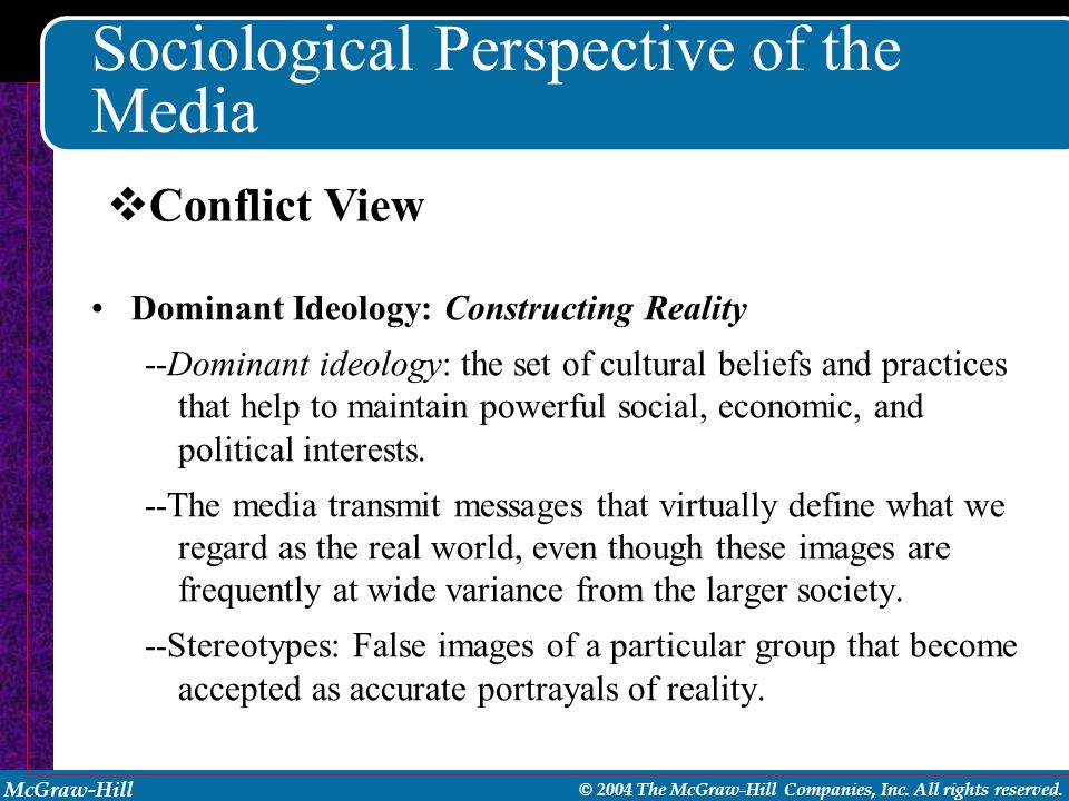 McGraw-Hill © 2004 The McGraw-Hill Companies, Inc. All rights reserved. Sociological Perspective of the Media Dominant Ideology: Constructing Reality