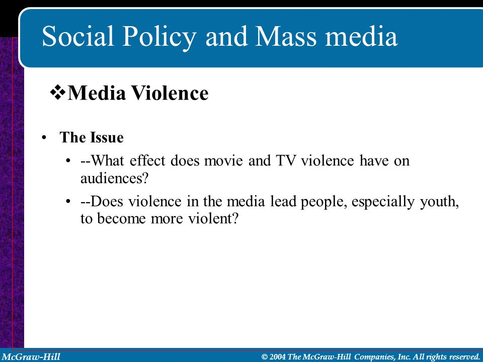 McGraw-Hill © 2004 The McGraw-Hill Companies, Inc. All rights reserved. Social Policy and Mass media The Issue --What effect does movie and TV violenc