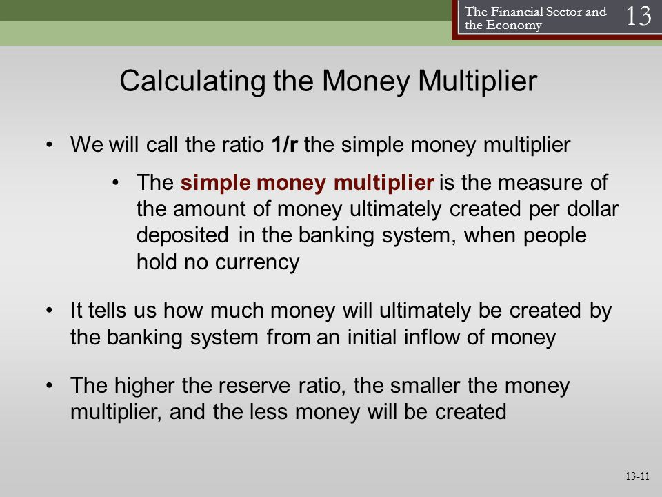 The Financial Sector and the Economy 13 Calculating the Money Multiplier We will call the ratio 1/r the simple money multiplier The simple money multi
