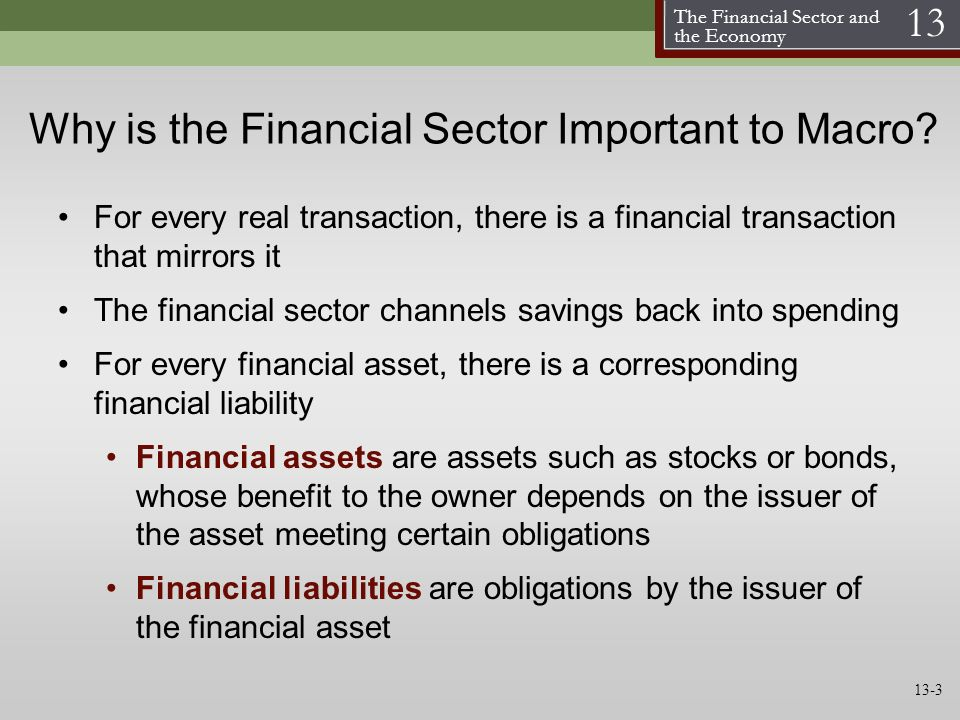 The Financial Sector and the Economy 13 Why is the Financial Sector Important to Macro? For every real transaction, there is a financial transaction t