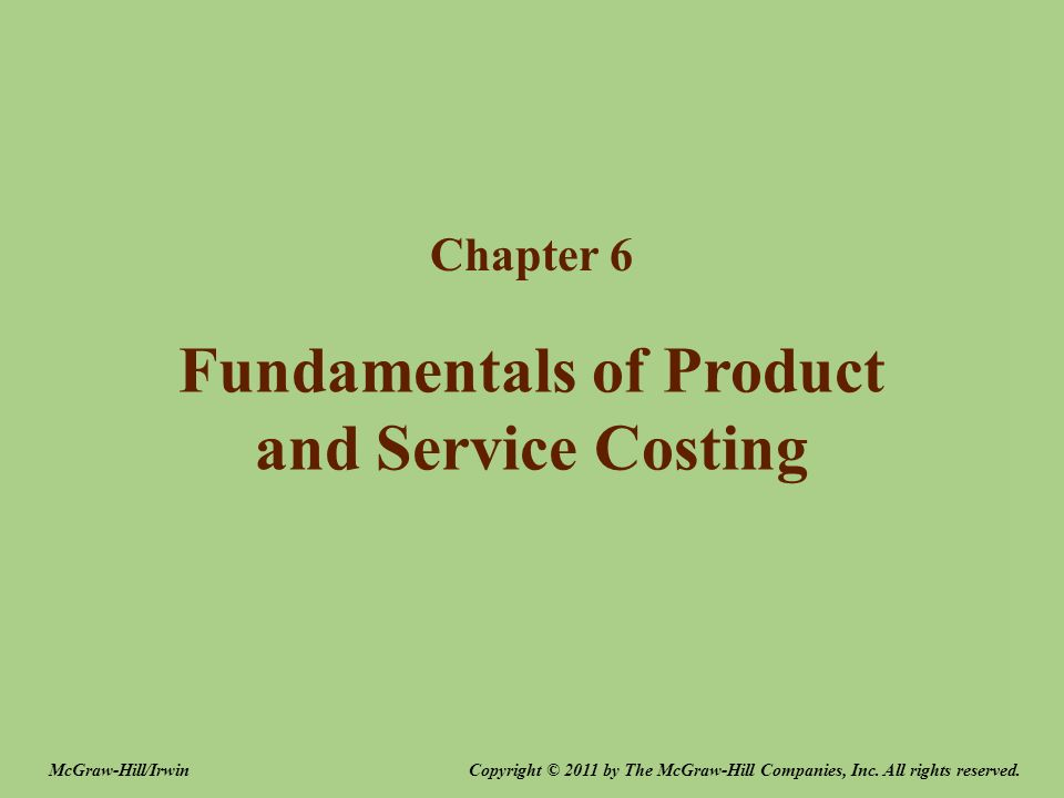 Fundamentals of Product and Service Costing Chapter 6 Copyright © 2011 by The McGraw-Hill Companies, Inc. All rights reserved.McGraw-Hill/Irwin