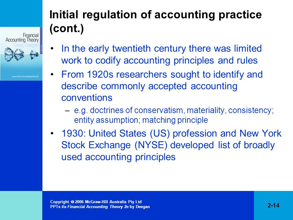 2-14 Copyright 2006 McGraw-Hill Australia Pty Ltd PPTs t/a Financial Accounting Theory 2e by Deegan Initial regulation of accounting practice (cont.)