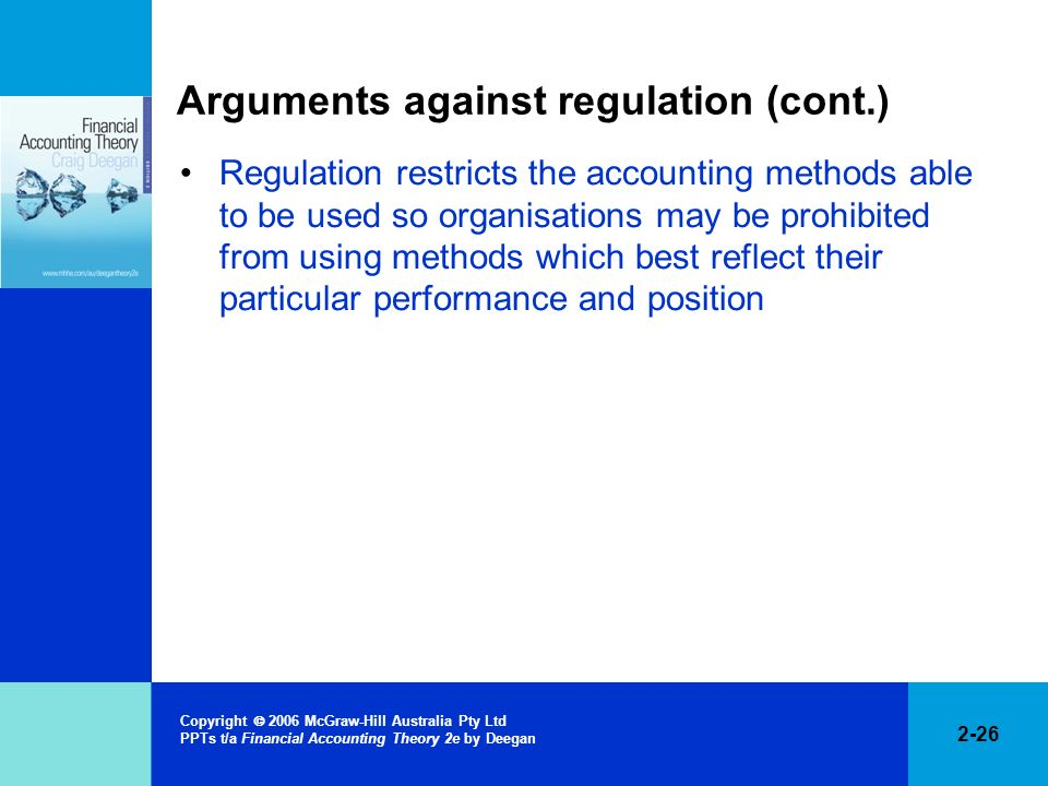 2-26 Copyright 2006 McGraw-Hill Australia Pty Ltd PPTs t/a Financial Accounting Theory 2e by Deegan Arguments against regulation (cont.) Regulation re