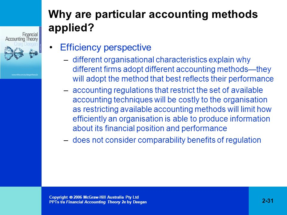 2-31 Copyright 2006 McGraw-Hill Australia Pty Ltd PPTs t/a Financial Accounting Theory 2e by Deegan Why are particular accounting methods applied? Eff