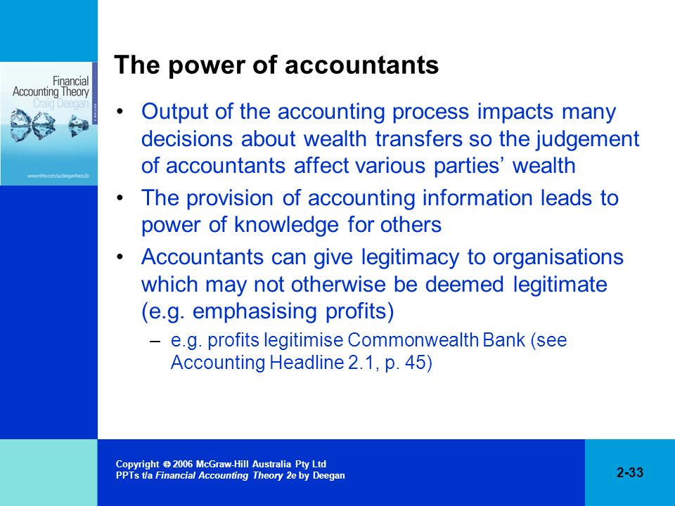 2-33 Copyright 2006 McGraw-Hill Australia Pty Ltd PPTs t/a Financial Accounting Theory 2e by Deegan The power of accountants Output of the accounting