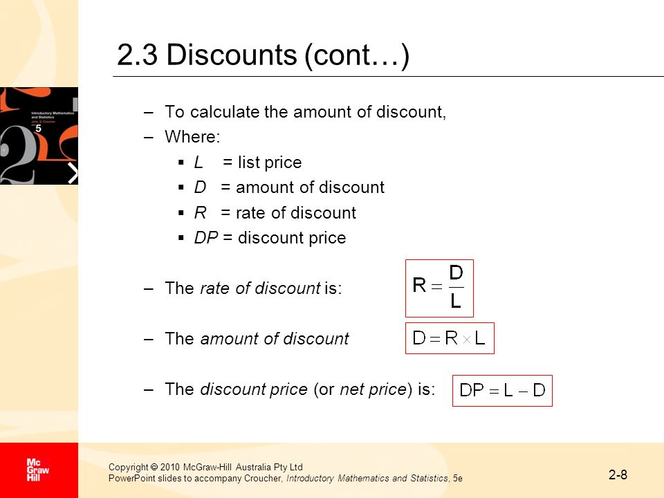 2-19 Copyright 2010 McGraw-Hill Australia Pty Ltd PowerPoint slides to accompany Croucher, Introductory Mathematics and Statistics, 5e 2.9 Profit and loss (cont…) The following definitions will be useful for profits: SP = selling price (not including any applicable GST) CP = cost price P = actual profit (when the value of SP exceeds the value of CP) P s = profit rate (or mark-up rate) expressed as a fraction of selling price P c = profit rate (or mark-up rate) expressed as a fraction of cost price (The profit rates expressed as percentages are 100 × P s and 100 × P c, respectively)