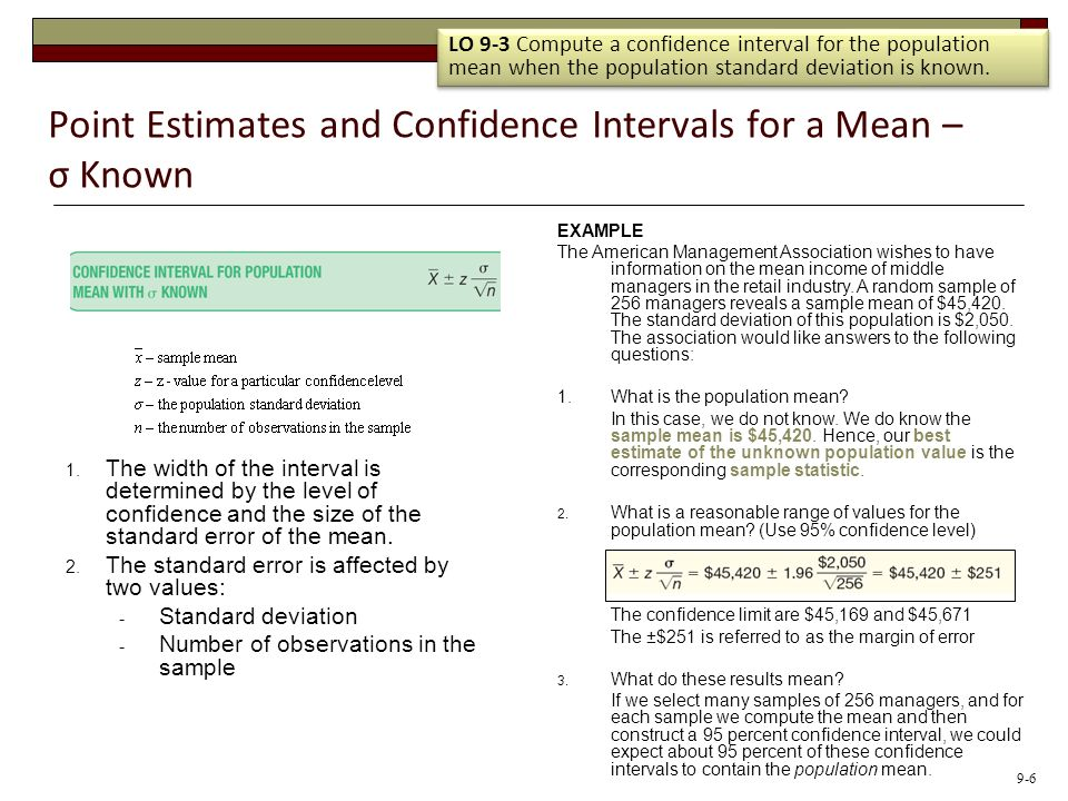Point Estimates and Confidence Intervals for a Mean – σ Known 1. The width of the interval is determined by the level of confidence and the size of th
