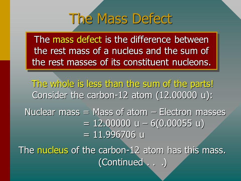 Example 3: What is the rest mass energy of a proton (1.007276 u)? E = mc 2 = (1.00726 u)(931.5 MeV/u) Proton: E = 938.3 MeV Similar conversions show o
