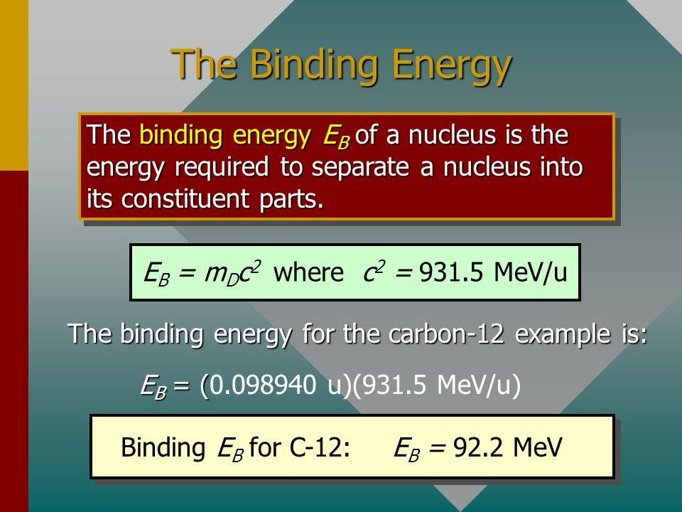 Mass Defect (Continued) Mass of carbon-12 nucleus: 11.996706 Proton: 1.007276 u Neutron: 1.008665 u The nucleus contains 6 protons and 6 neutrons: 6 p