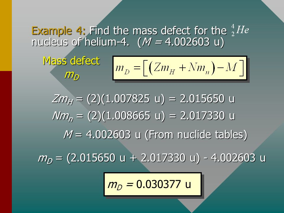 Formula for Mass Defect The following formula is useful for mass defect: Mass defect m D m H = 1.007825 u; m n = 1.008665 u Z is atomic number; N is n