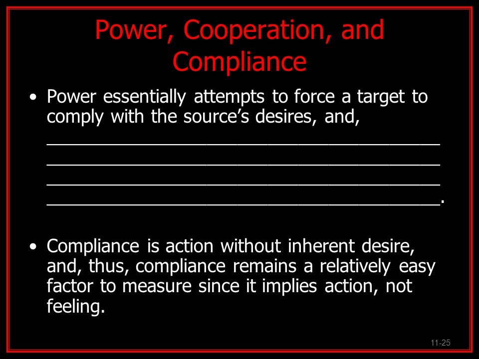 Power, Cooperation, and Compliance Power essentially attempts to force a target to comply with the sources desires, and, _____________________________