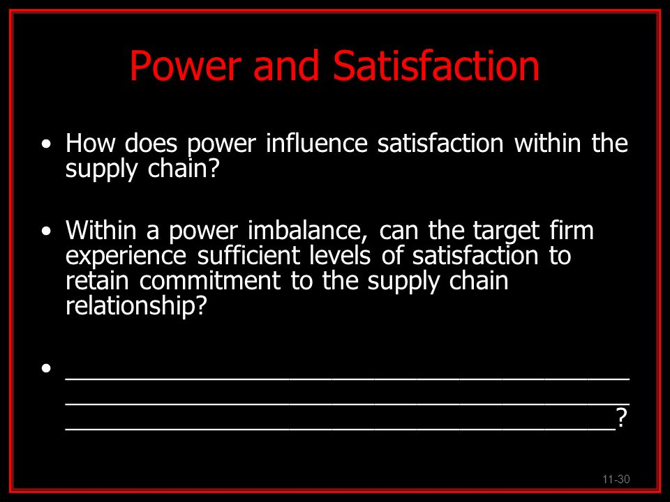 Power and Satisfaction How does power influence satisfaction within the supply chain? Within a power imbalance, can the target firm experience suffici