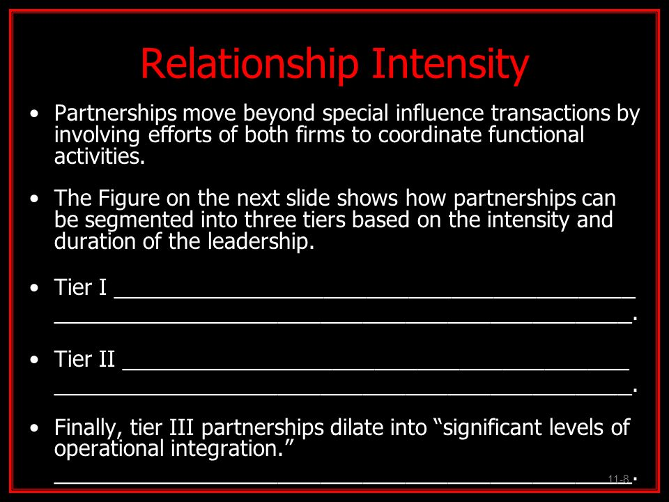 Relationship Intensity Partnerships move beyond special influence transactions by involving efforts of both firms to coordinate functional activities.