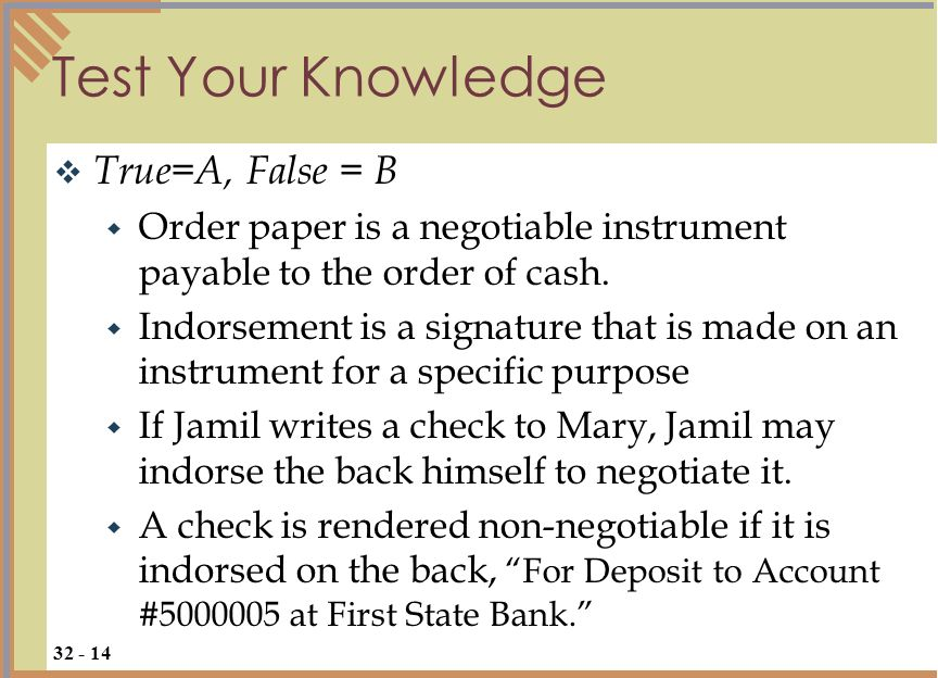 Test Your Knowledge True=A, False = B Order paper is a negotiable instrument payable to the order of cash.