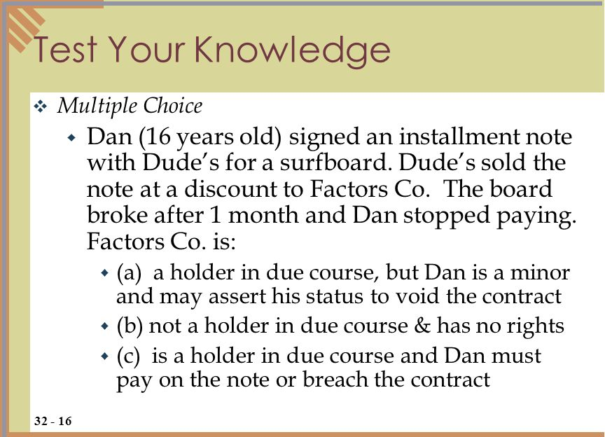 Test Your Knowledge Multiple Choice Dan (16 years old) signed an installment note with Dudes for a surfboard.