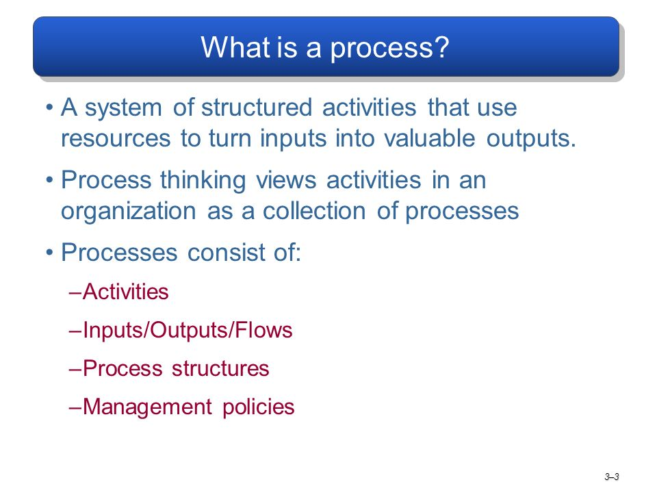 Process Capacity Capacity: amount of input that can go into or the amount of output that can be created by a process, at a given level of resources over a given time period 3–4