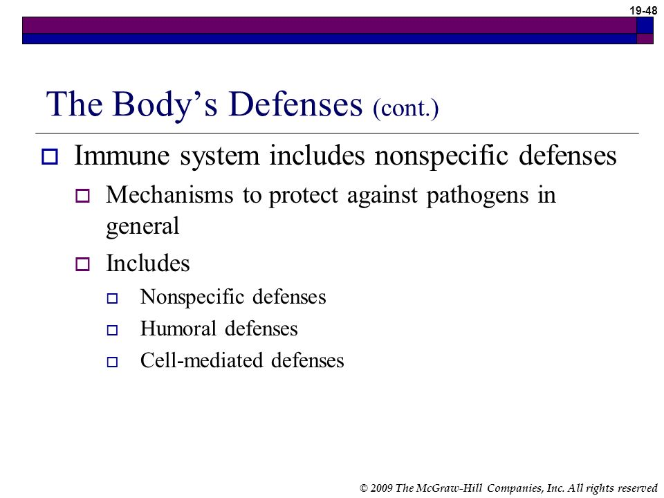© 2009 The McGraw-Hill Companies, Inc. All rights reserved 19-47 The Bodys Defenses (cont.) Resident normal flora – microorganisms found in the body P