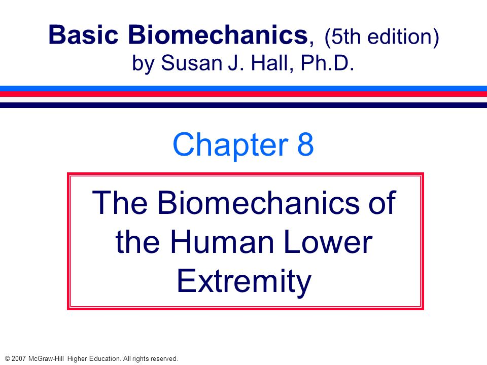 © 2007 McGraw-Hill Higher Education. All rights reserved. Basic Biomechanics, (5th edition) by Susan J. Hall, Ph.D. Chapter 8 The Biomechanics of the