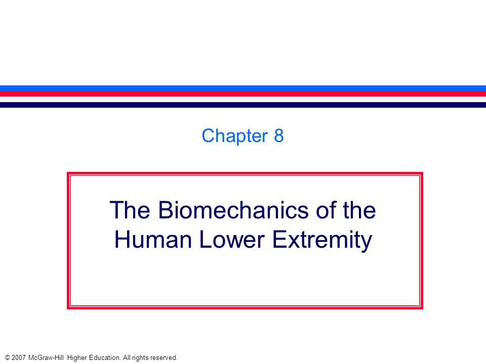 © 2007 McGraw-Hill Higher Education. All rights reserved. Chapter 8 The Biomechanics of the Human Lower Extremity