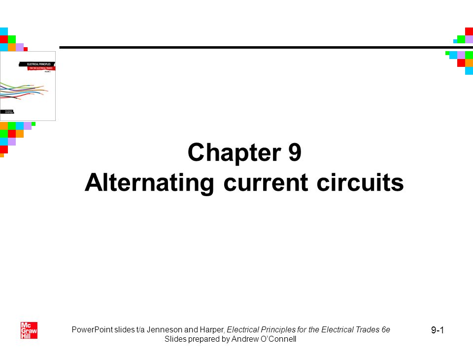 PowerPoint slides t/a Jenneson and Harper, Electrical Principles for the Electrical Trades 6e Slides prepared by Andrew OConnell 9-1 Chapter 9 Alterna
