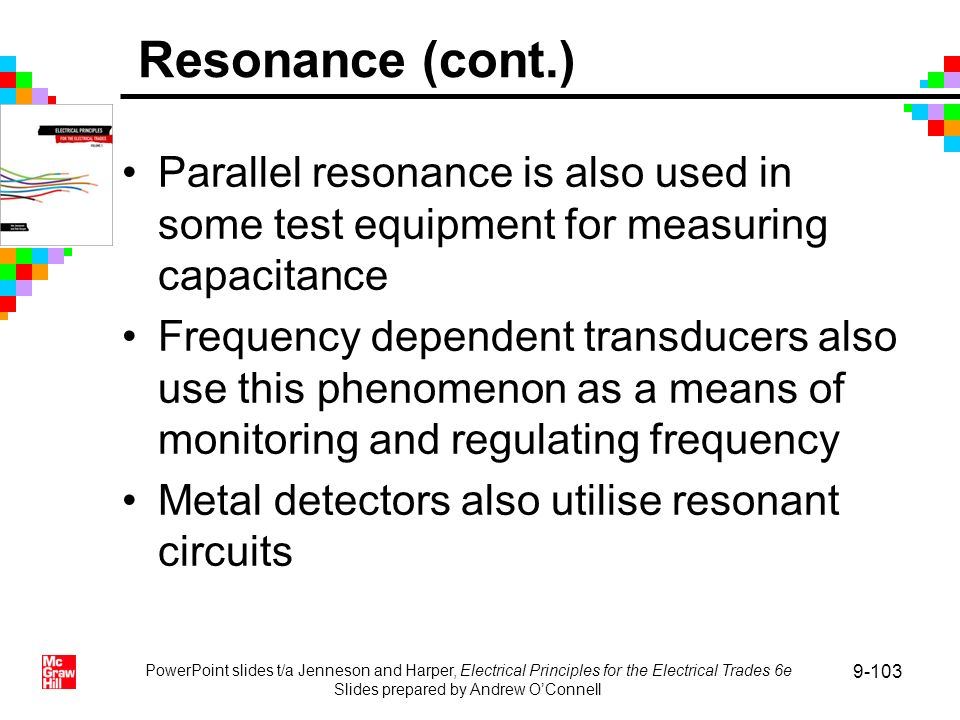 PowerPoint slides t/a Jenneson and Harper, Electrical Principles for the Electrical Trades 6e Slides prepared by Andrew OConnell 9-103 Parallel resona
