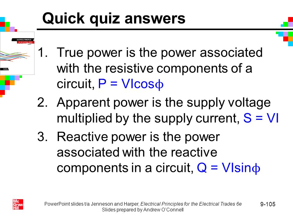 PowerPoint slides t/a Jenneson and Harper, Electrical Principles for the Electrical Trades 6e Slides prepared by Andrew OConnell 9-105 Quick quiz answ