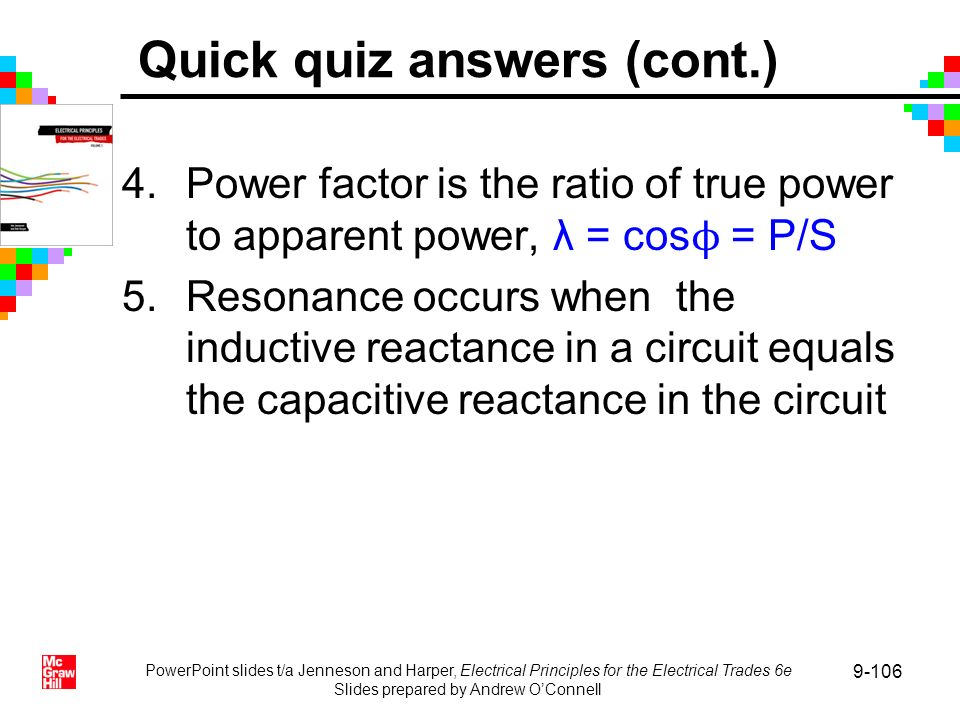 4.Power factor is the ratio of true power to apparent power, λ = cos ϕ = P/S 5.Resonance occurs when the inductive reactance in a circuit equals the c