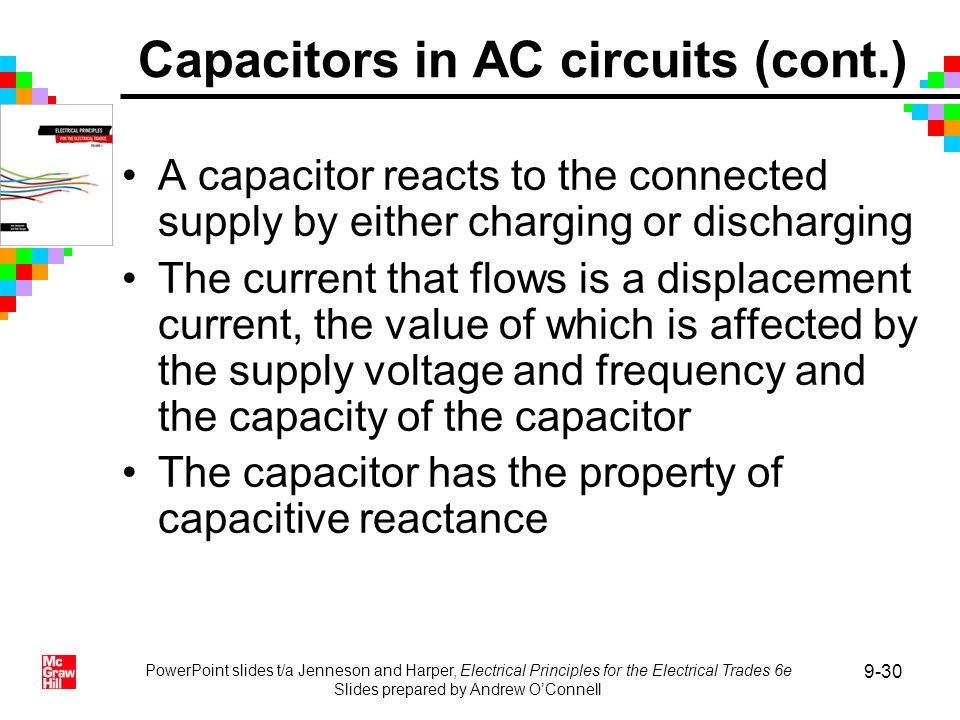 PowerPoint slides t/a Jenneson and Harper, Electrical Principles for the Electrical Trades 6e Slides prepared by Andrew OConnell 9-30 A capacitor reac
