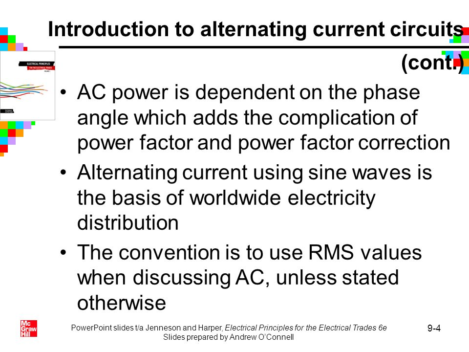 PowerPoint slides t/a Jenneson and Harper, Electrical Principles for the Electrical Trades 6e Slides prepared by Andrew OConnell 9-4 AC power is depen