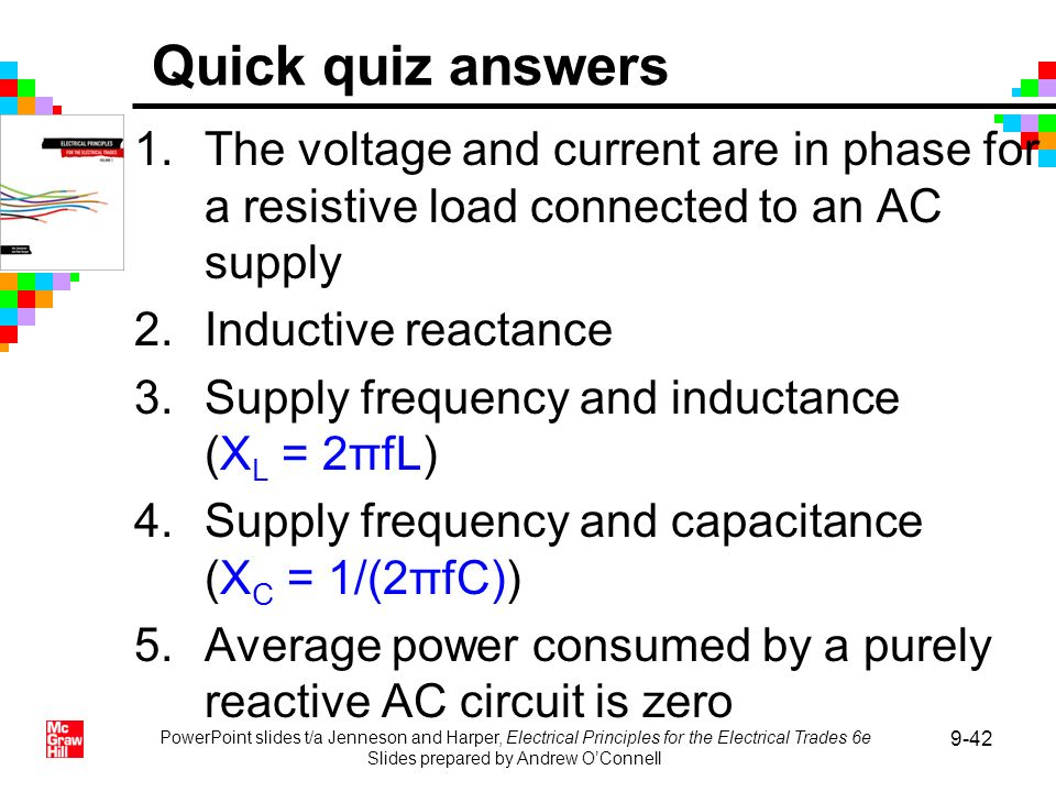 PowerPoint slides t/a Jenneson and Harper, Electrical Principles for the Electrical Trades 6e Slides prepared by Andrew OConnell 9-42 Quick quiz answe