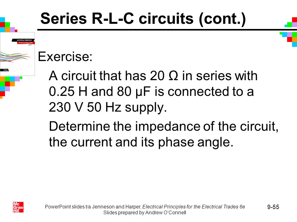 PowerPoint slides t/a Jenneson and Harper, Electrical Principles for the Electrical Trades 6e Slides prepared by Andrew OConnell 9-55 Exercise: A circ