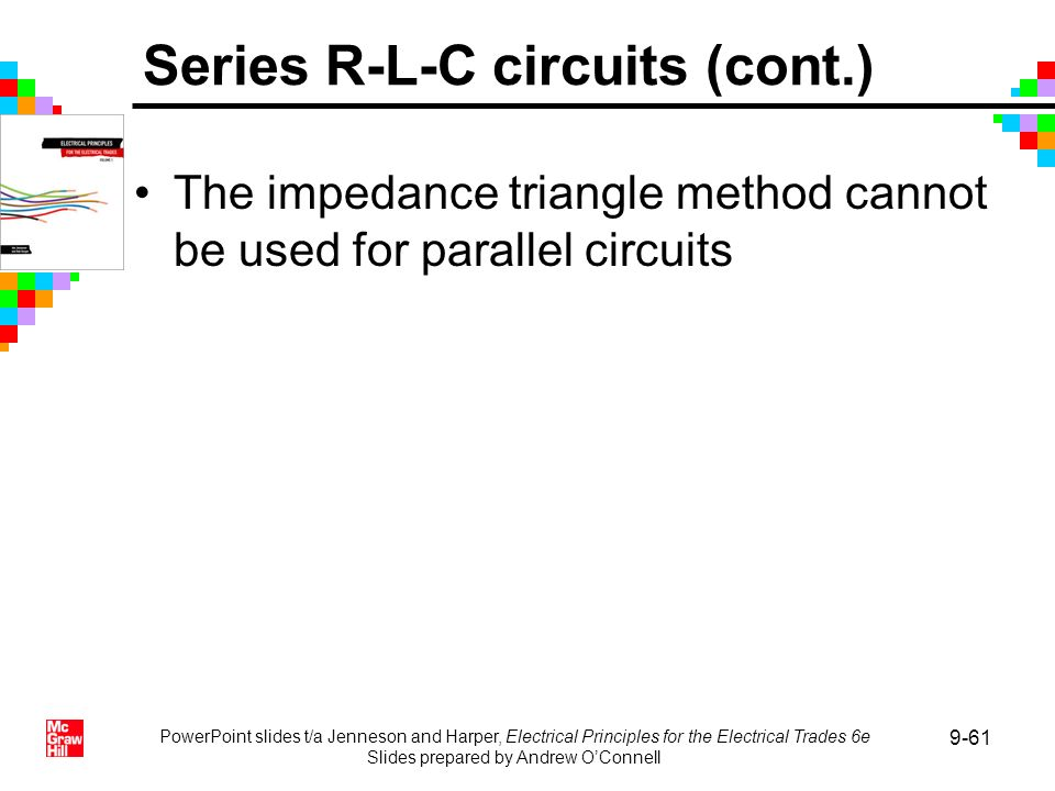 PowerPoint slides t/a Jenneson and Harper, Electrical Principles for the Electrical Trades 6e Slides prepared by Andrew OConnell 9-61 The impedance tr