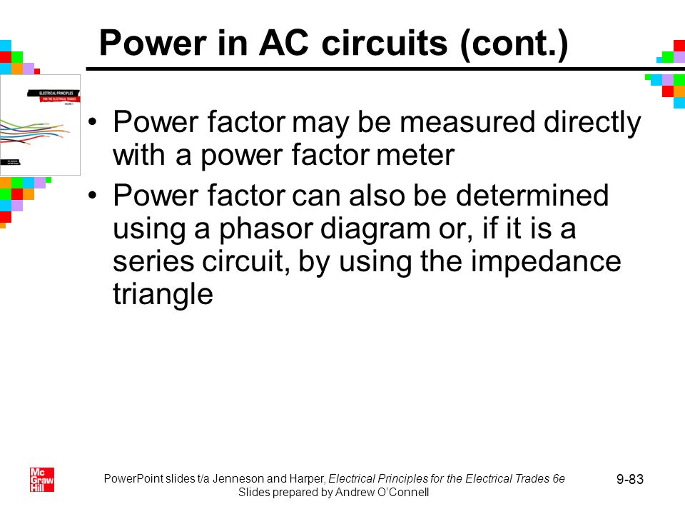 PowerPoint slides t/a Jenneson and Harper, Electrical Principles for the Electrical Trades 6e Slides prepared by Andrew OConnell 9-83 Power factor may