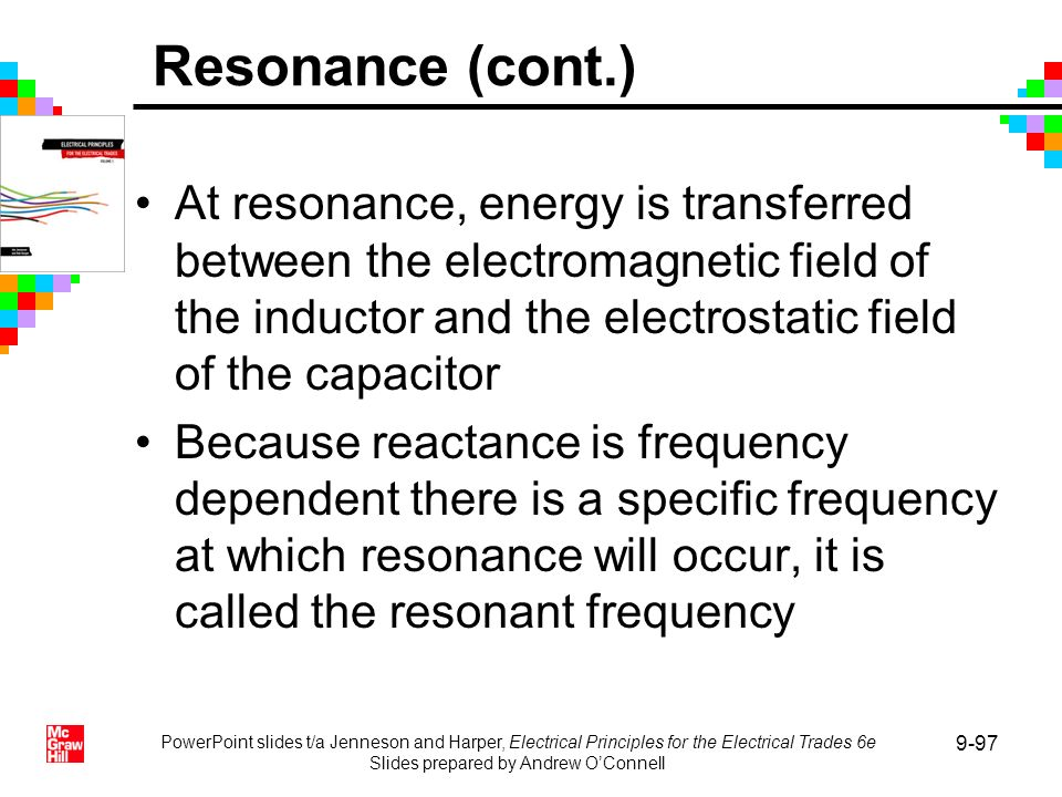At resonance, energy is transferred between the electromagnetic field of the inductor and the electrostatic field of the capacitor Because reactance i
