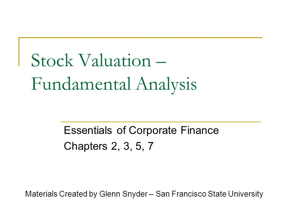 February 26, 2007 Materials Created by Glenn Snyder – San Francisco State University 2 Topics What is Fundamental Analysis.