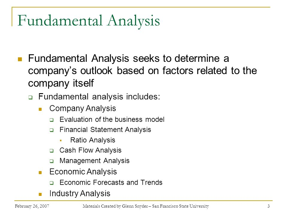 February 26, 2007 Materials Created by Glenn Snyder – San Francisco State University 14 Career Advice for a Buy Side Equity Research Analyst Process and detail oriented Strong quantitative skills Economic, industry, and company modeling Excellent verbal and written communication skills Presentations and written reports (recommendations) Possess or willing to develop industry knowledge E.g.