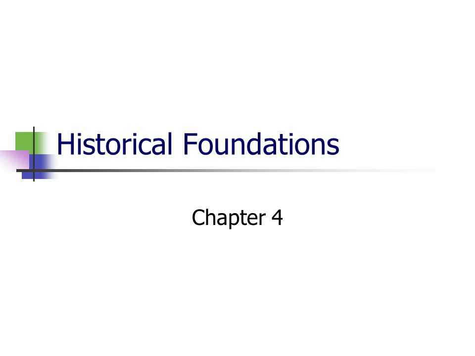 Historical Foundations Chapter 4