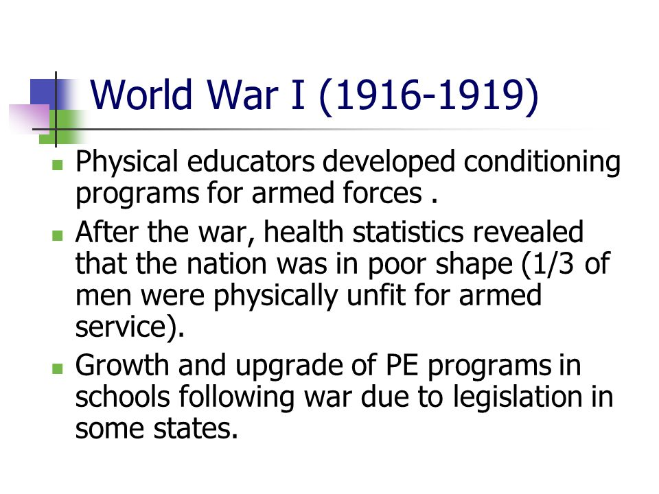 World War I (1916-1919) Physical educators developed conditioning programs for armed forces.