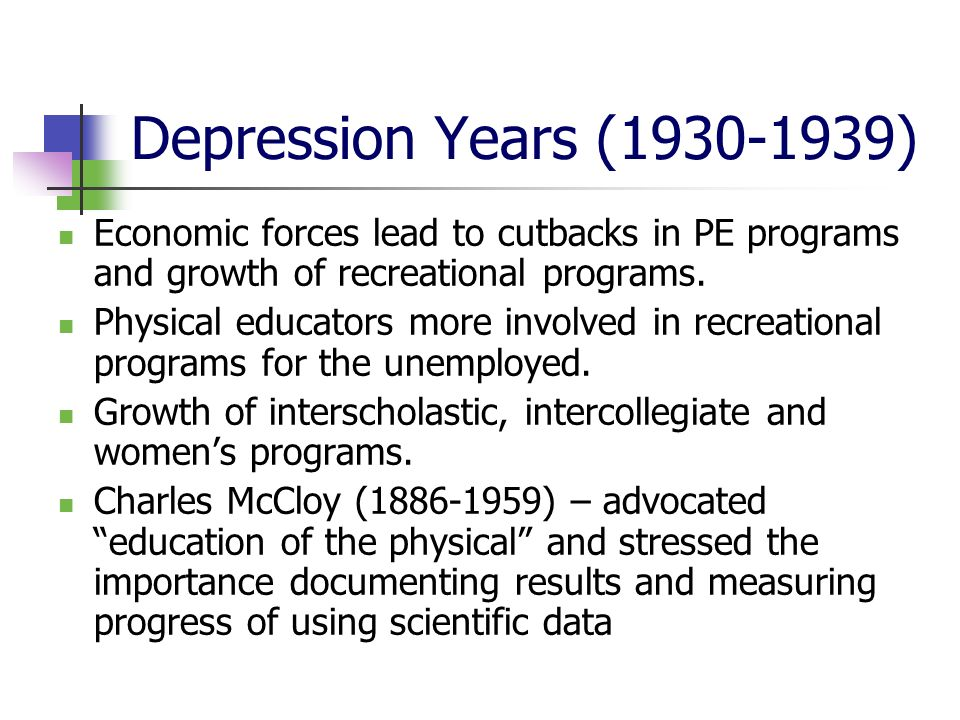 Depression Years (1930-1939) Economic forces lead to cutbacks in PE programs and growth of recreational programs.