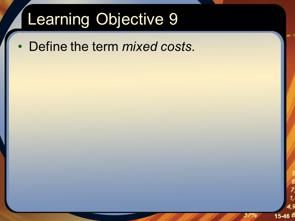 15-46 Learning Objective 9 Define the term mixed costs.