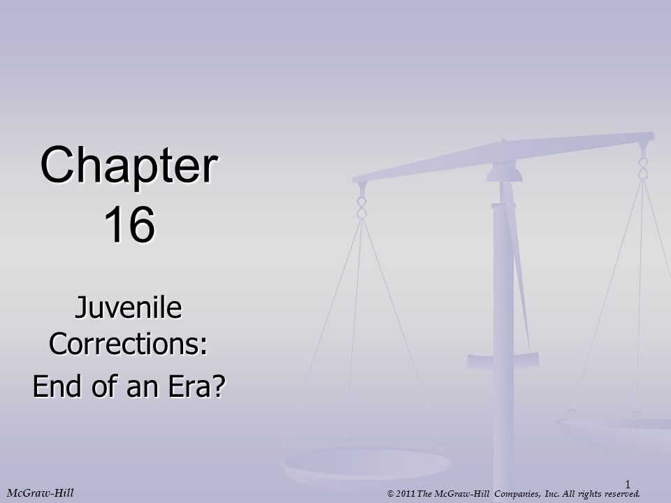 © 2011 The McGraw-Hill Companies, Inc. All rights reserved. McGraw-Hill Chapter 16 Juvenile Corrections: End of an Era? 1