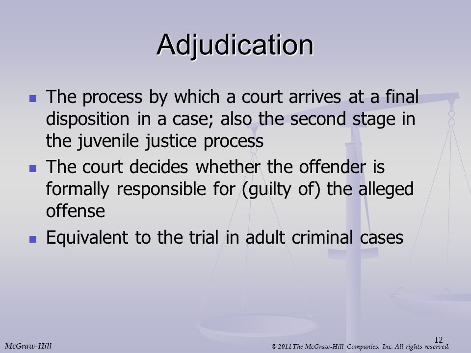 © 2011 The McGraw-Hill Companies, Inc. All rights reserved. McGraw-Hill Adjudication The process by which a court arrives at a final disposition in a