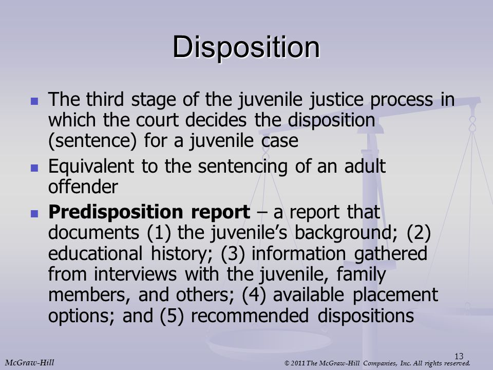 © 2011 The McGraw-Hill Companies, Inc. All rights reserved. McGraw-Hill Disposition The third stage of the juvenile justice process in which the court