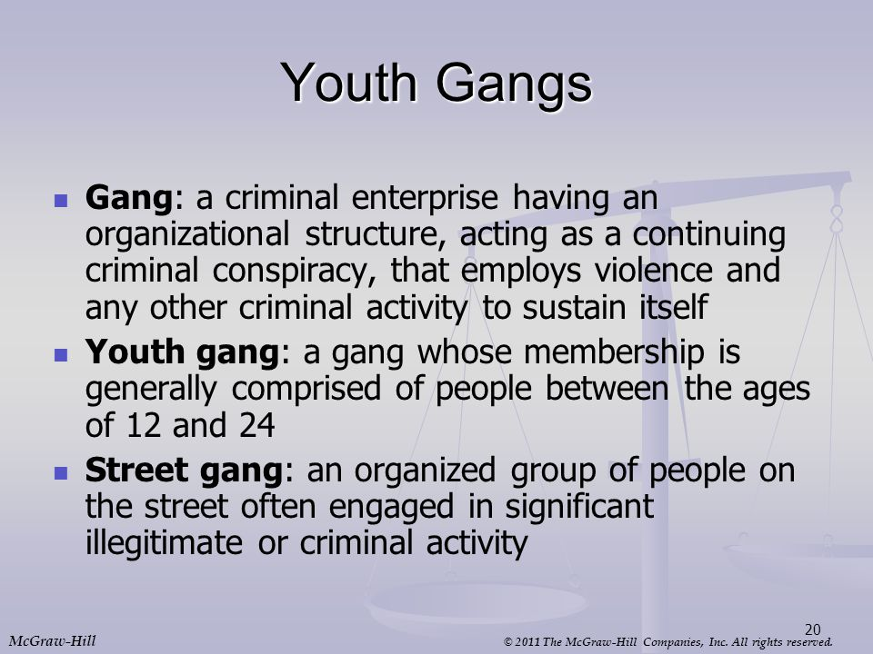 © 2011 The McGraw-Hill Companies, Inc. All rights reserved. McGraw-Hill Youth Gangs Gang: a criminal enterprise having an organizational structure, ac