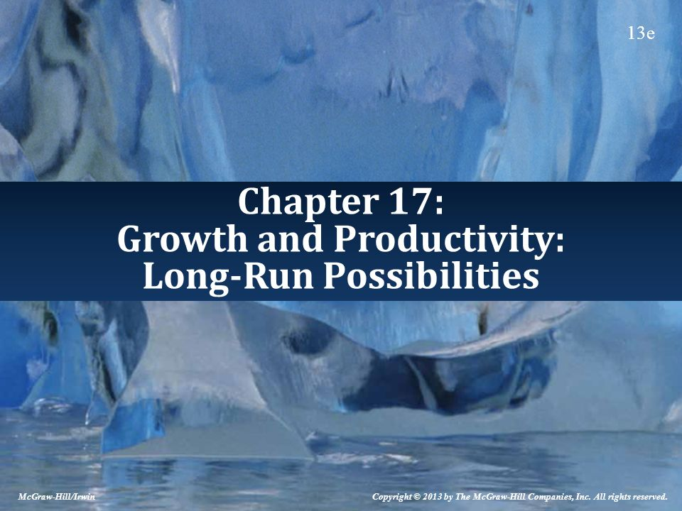 17-2 Economic Growth Economic growth is the fundamental determinant of the long-run success of any nation, the basis source of rising living standards, and the key to meeting the needs of the American people.