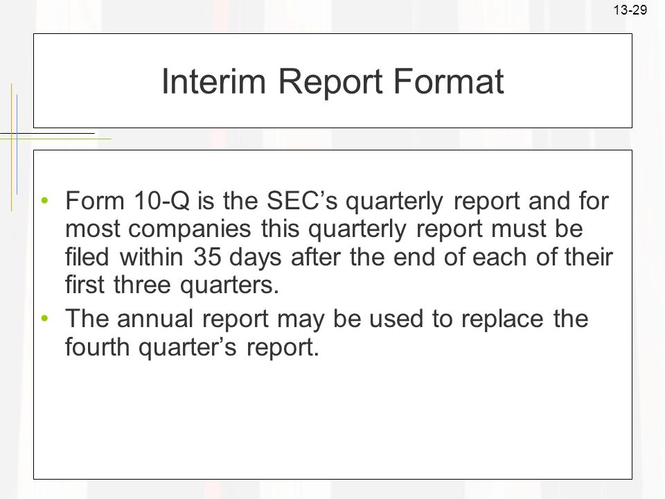 13-29 Interim Report Format Form 10-Q is the SECs quarterly report and for most companies this quarterly report must be filed within 35 days after the