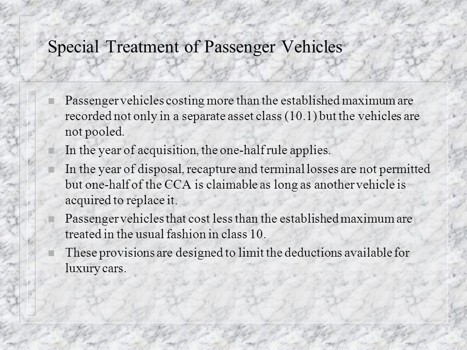 Special Treatment of Passenger Vehicles n Passenger vehicles costing more than the established maximum are recorded not only in a separate asset class (10.1) but the vehicles are not pooled.
